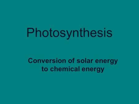 <strong>Photosynthesis</strong> Conversion of solar energy to chemical energy.