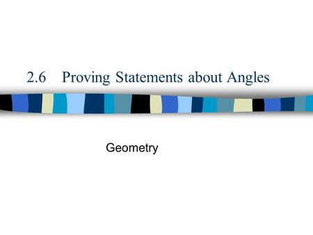 2.6 Proving Statements about Angles Geometry. Standards/Objectives Students will learn and apply geometric concepts. Objectives: Use angle congruence.