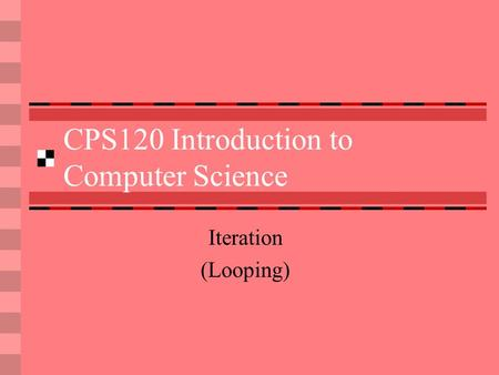 CPS120 Introduction to Computer Science Iteration (Looping)