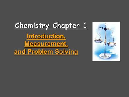 Chemistry Chapter 1 Introduction, Measurement, Introduction, Measurement, and Problem Solving and Problem Solving.