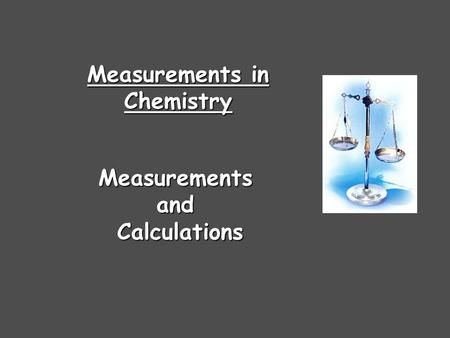 Measurements in Chemistry MeasurementsandCalculations.