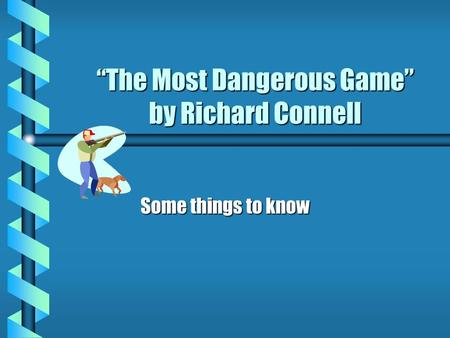 """The Most Dangerous Game"" by Richard Connell Some things to know."