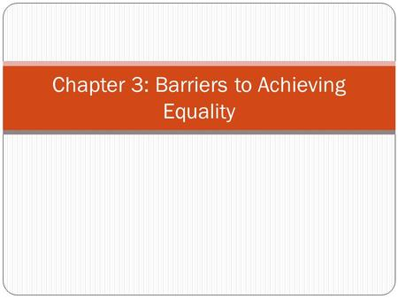 Chapter 3: Barriers to Achieving Equality. 3.1 Introduction A barrier to achieving equality is anything that prevents someone from participating freely.