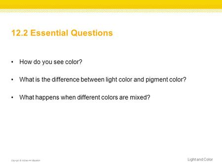 12.2 Essential Questions How do you see color? What is the difference between light color and pigment color? What happens when different colors are mixed?