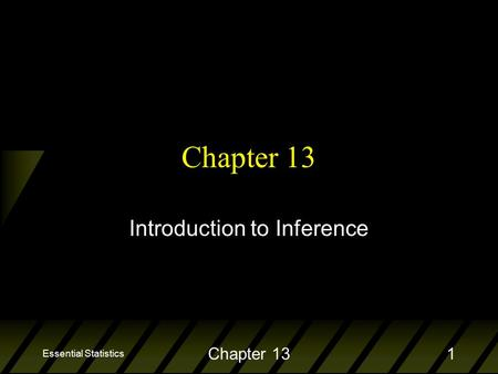 Essential Statistics Chapter 131 Introduction to Inference.