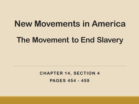 New Movements in America The Movement to End Slavery
