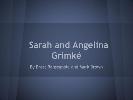 Sarah and Angelina Grimké By Brett Ransegnola and Mark Brown.