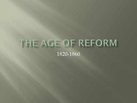 1820-1860.  Essential Question:  How did religion influence the social reforms in the United States during the early and mid 1800s?