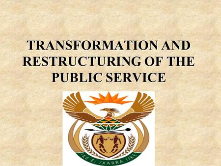 TRANSFORMATION AND RESTRUCTURING OF THE PUBLIC SERVICE.