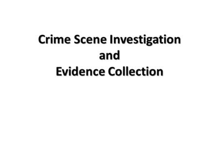 Crime Scene Investigation and Evidence Collection.