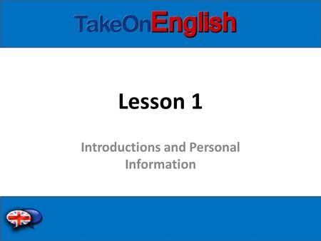 Lesson 1 Introductions and Personal Information. How to introduce yourself Hi, I'm Laura Hello, my name is Laura Nice to meet you. Good morning, afternoon,