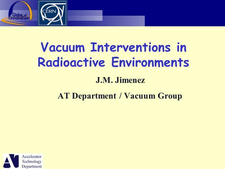 Vacuum Interventions in Radioactive Environments J.M. Jimenez AT Department / Vacuum Group.