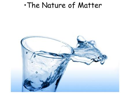 The Nature of Matter. Liquids The ability of gases and liquids to flow allows then to conform to the shape of their containers. Liquids are much more.