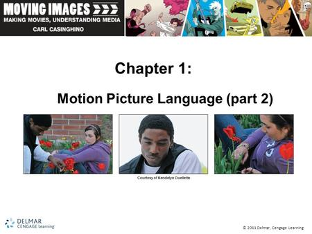 © 2011 Delmar, Cengage Learning Chapter 1: Motion Picture Language (part 2) Courtesy of Kendelyn Ouellette.