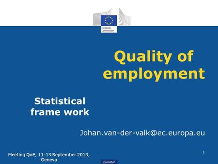Eurostat Quality of employment Statistical frame work Meeting QoE, 11-13 September 2013, Geneva 1.