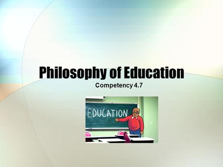 <strong>Philosophy</strong> <strong>of</strong> <strong>Education</strong> Competency 4.7. Developmental Goal Your own <strong>philosophy</strong> <strong>of</strong> <strong>education</strong> is very important because it provides focus and emphasis for.