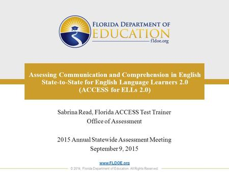 Www.FLDOE.org © 2014, Florida Department of Education. All Rights Reserved. Assessing Communication and Comprehension in English State-to-State <strong>for</strong> English.