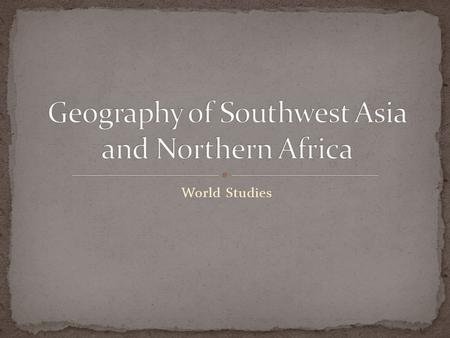 World Studies. Why is North Africa considered part of this region? Historically, the region has more similarities with Arabic countries than Central.