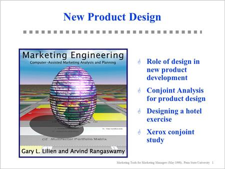 Marketing Tools for Marketing Managers (May 1998). Penn State University 1 New Product Design G Role <strong>of</strong> design in new product development G Conjoint Analysis.