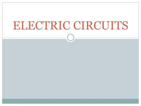 ELECTRIC CIRCUITS. I. Circuits A flow of electrons is called a current.  Symbol - I  Unit is Amperes or Amps (A)  I = q/t  Current is amount of charge.
