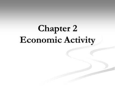 Chapter 2 Economic Activity. Objectives Describe Gross Domestic Product Describe Gross Domestic Product Identify and describe economic measures of labor.