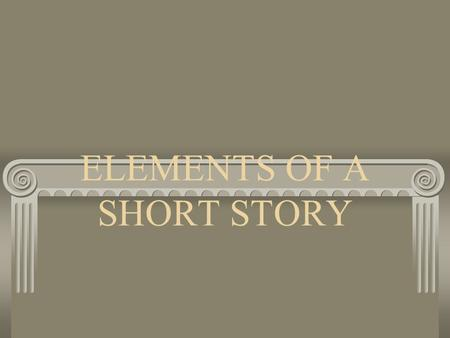 ELEMENTS OF A SHORT STORY. PLOT Series of related events that make up a story. Logical series that has a beginning, middle, and end.