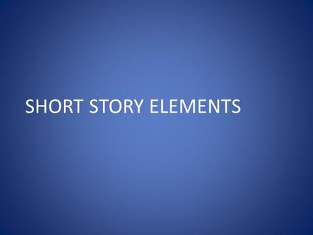 SHORT STORY ELEMENTS. 1.Setting the place and TIME of the action of the story 2.Plot series of events in a story 3.Climax the turning point in the story.