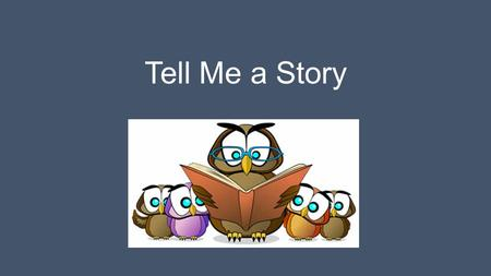 Tell Me a Story. This activity is designed to help you learn how to tell a story that has: Beginning / Middle / End Deals with a central problem or plot.