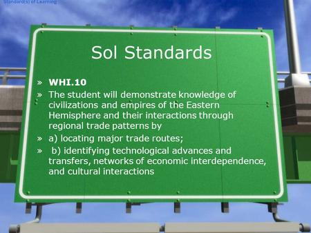 Sol Standards »WHI.10 »The student will demonstrate knowledge of civilizations and empires of the Eastern Hemisphere and their interactions through regional.