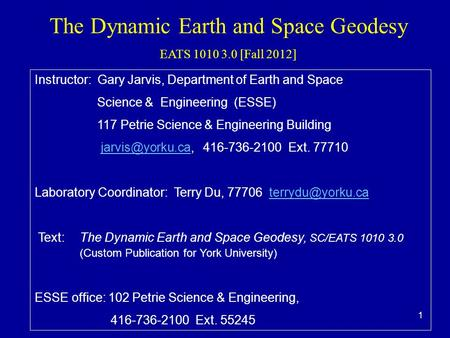 1 The Dynamic <strong>Earth</strong> and Space Geodesy EATS 1010 3.0 [Fall 2012] Instructor: Gary Jarvis, Department of <strong>Earth</strong> and Space Science & Engineering (ESSE) 117.