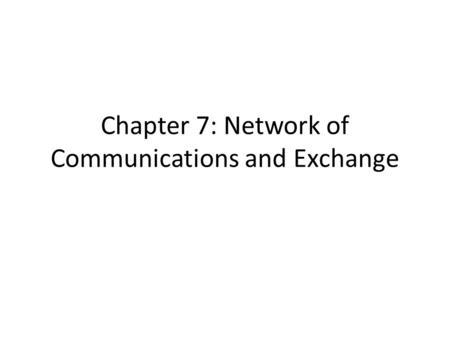 Chapter 7: Network of Communications and Exchange.