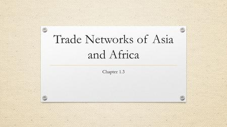 Trade Networks of Asia and Africa Chapter 1.3. Muslim Link in Trade Trade linked groups who lived at great distances from one another. Merchants carried.