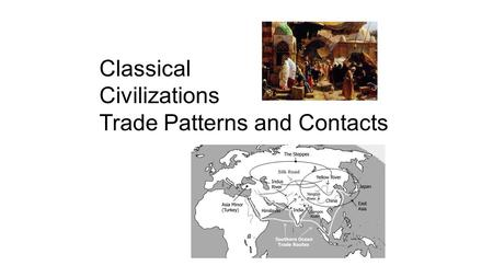 Classical Civilizations Trade Patterns and Contacts.