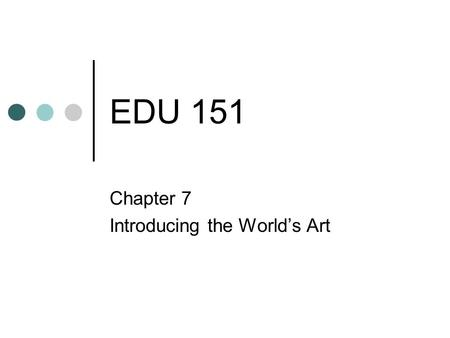 EDU 151 Chapter 7 Introducing the World's Art. Artistic Styles Prehistoric Art (Primitive Art) Unknown Cave Artists.