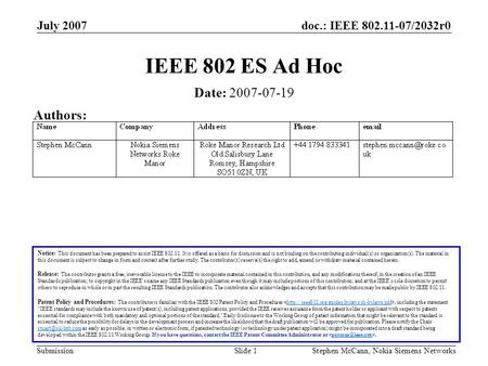 Doc.: IEEE 802.11-07/2032r0 Submission July 2007 Stephen McCann, Nokia Siemens NetworksSlide 1 IEEE 802 ES Ad Hoc Notice: This document has been prepared.