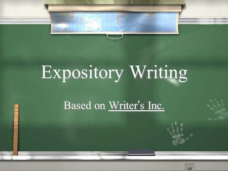 Expository Writing Based on Writer ' s Inc.. What is Expository Writing? / Expository writing is writing that shares information. / Your goal as an expository.