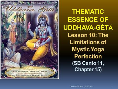 THEMATIC ESSENCE OF UDDHAVA-GÉT Ä Lesson 10: The Limitations of Mystic Yoga Perfection THEMATIC ESSENCE OF UDDHAVA-GÉT Ä Lesson 10: The Limitations of.