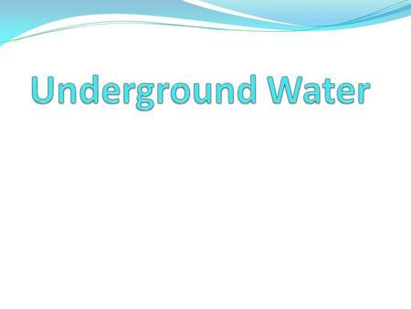 Groundwater What is Groundwater???? The water that has seeped into the soil and rock. The underground area is broken down into 4 areas… 1) Zone of Aeration.