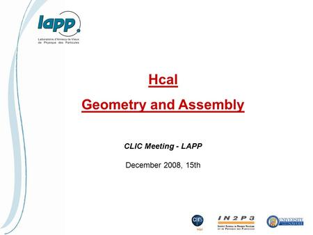 Hcal Geometry and Assembly CLIC Meeting - LAPP December 2008, 15th.