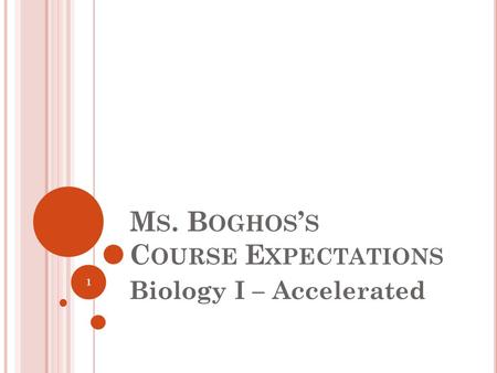 M S. B OGHOS ' S C OURSE E XPECTATIONS Biology I – Accelerated 1.