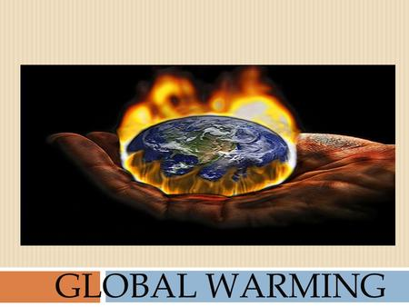 GLOBAL WARMING. What is Global Warming ?  is basically the increase in the temperatures of the Earth's atmosphere, land masses and oceans.  is when.