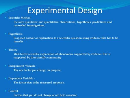 Experimental Design Scientific Method Includes qualitative and quantitative observations, hypotheses, predictions and controlled investigations. Hypothesis.