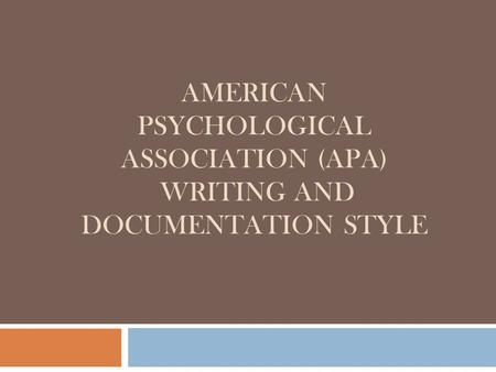 AMERICAN PSYCHOLOGICAL ASSOCIATION (APA) WRITING AND DOCUMENTATION STYLE.