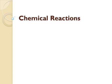 Chemical Reactions. Demo 1 2 H 2 O 2  2 H 2 O + O 2 + Heat Reactants Products.