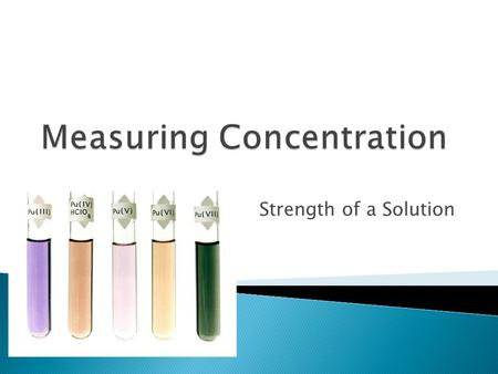 Strength of a Solution.  Dilute – low amount of solute dissolved in solvent  Concentrated – high amount of solute dissolved.