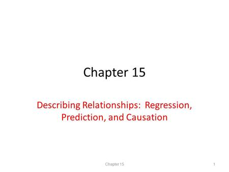 Chapter 15 Describing Relationships: Regression, Prediction, and Causation Chapter 151.
