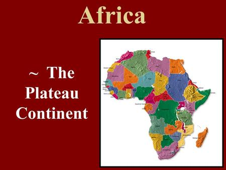 Africa ~ The Plateau Continent 1. The land area of the United States fits into the land area of Africa a little over three times. True -Look on p. 402.