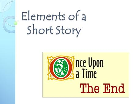 Elements of a Short Story. OBJECTIVES Identify elements of a short story Define elements of a short story Demonstrate mastery of short story elements.