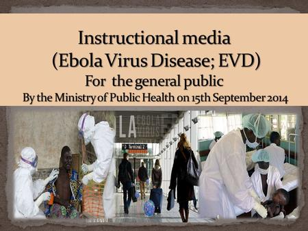  An acute, severe viral infection  First appeared in 1976 in two simultaneous outbreaks  in a village near the Ebola River in the Democratic Republic.