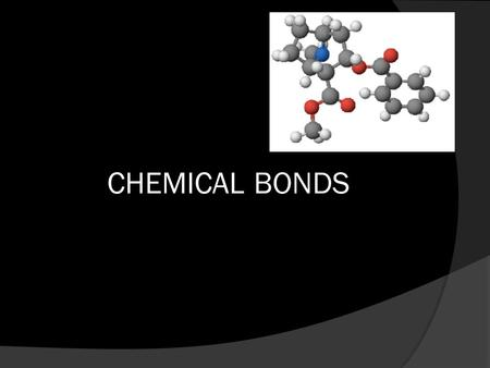 CHEMICAL BONDS Chemical Bond  Mutual electrical attraction between the nuclei and valence electrons of different atoms that binds the atoms together.